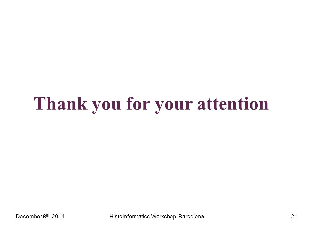 December 8 th, 2014HistoInformatics Workshop, Barcelona21 Thank you for your attention