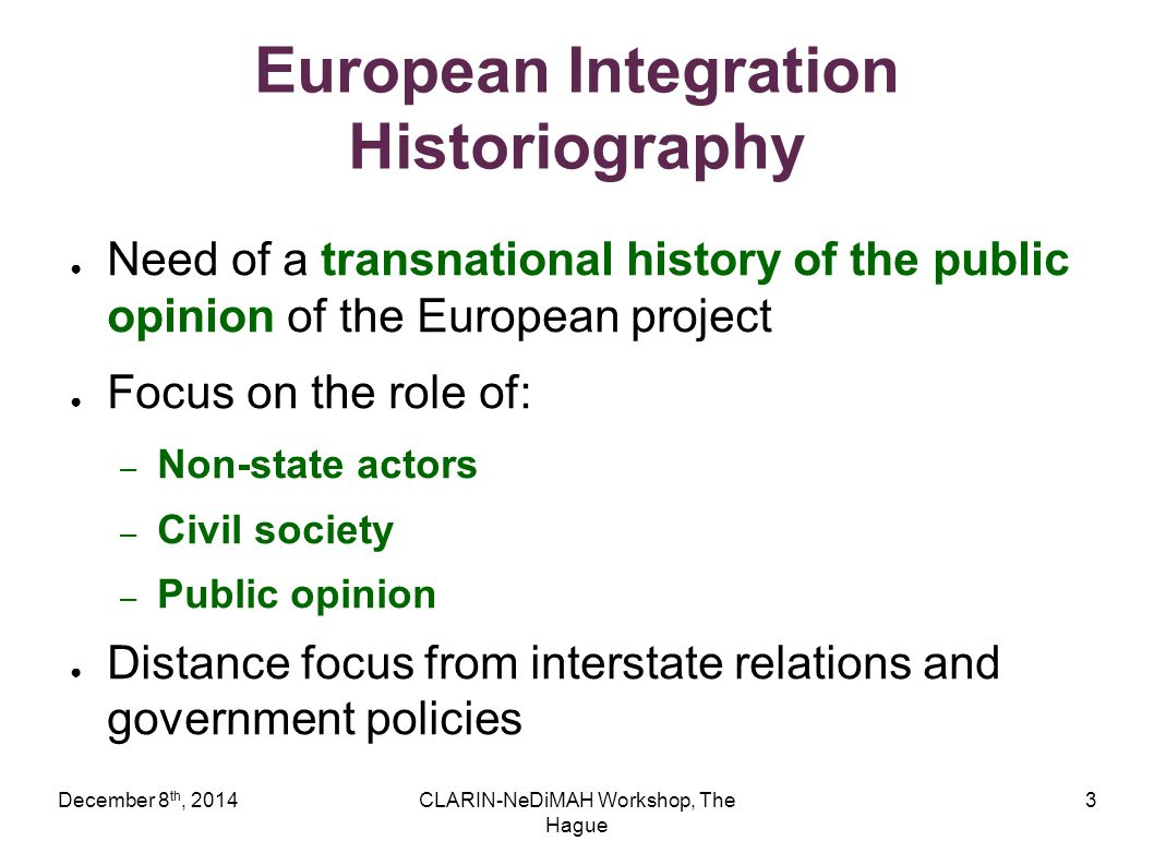 December 8 th, 2014CLARIN-NeDiMAH Workshop, The Hague 4 The role of media ● Mass digitization of historical materials ● Enhancement of digital techniques Media: «an important but mostly overlooked player in integration history», H.J.Trenz (2008)