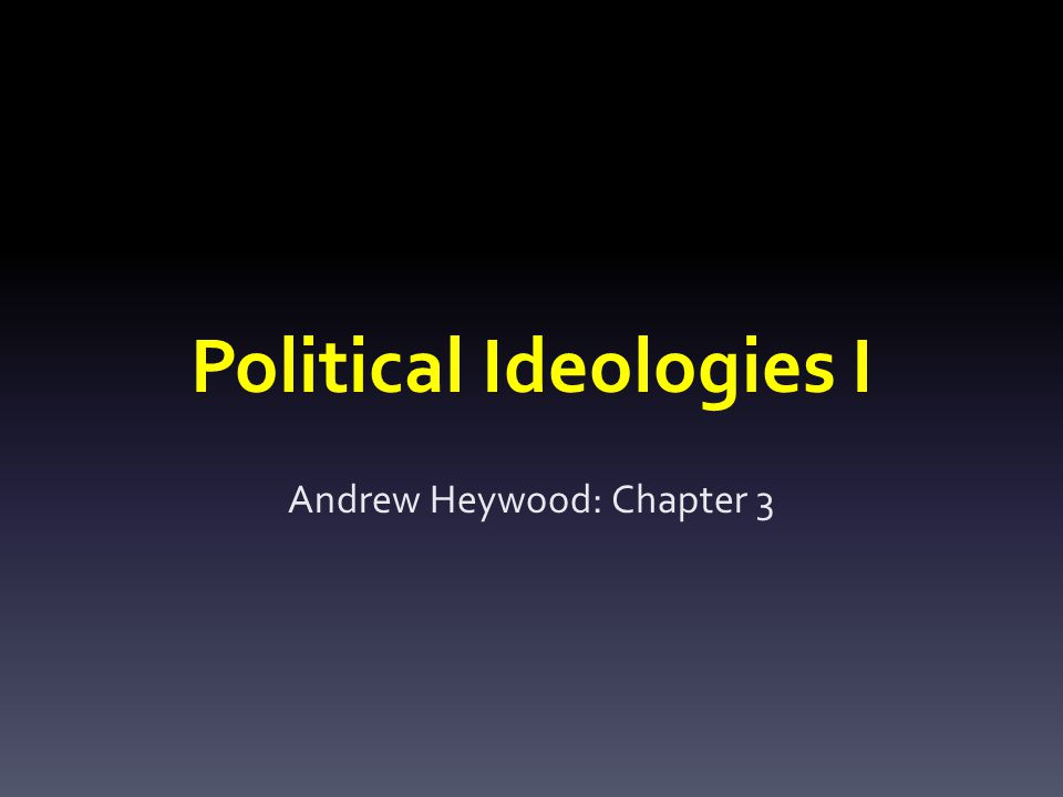 Political Ideologies I Andrew Heywood: Chapter 3