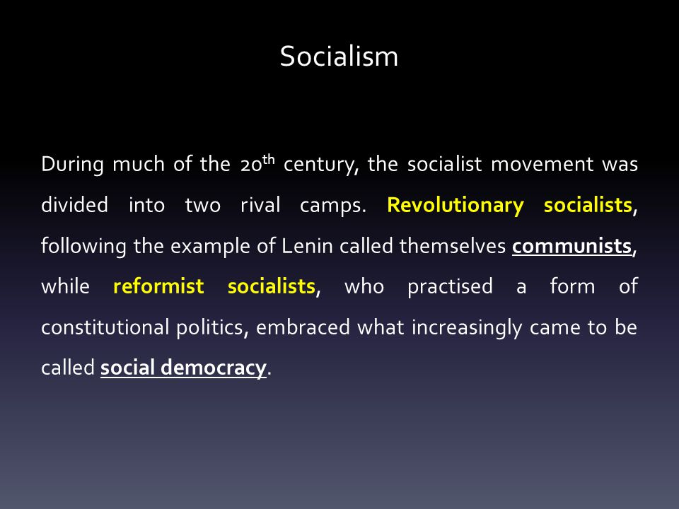 Socialism During much of the 20 th century, the socialist movement was divided into two rival camps.