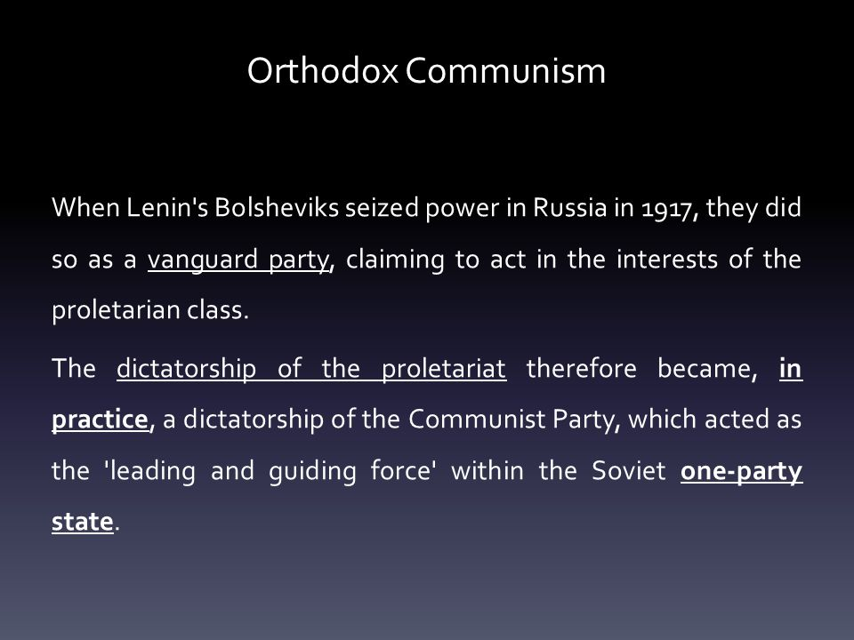 Orthodox Communism When Lenin s Bolsheviks seized power in Russia in 1917, they did so as a vanguard party, claiming to act in the interests of the proletarian class.