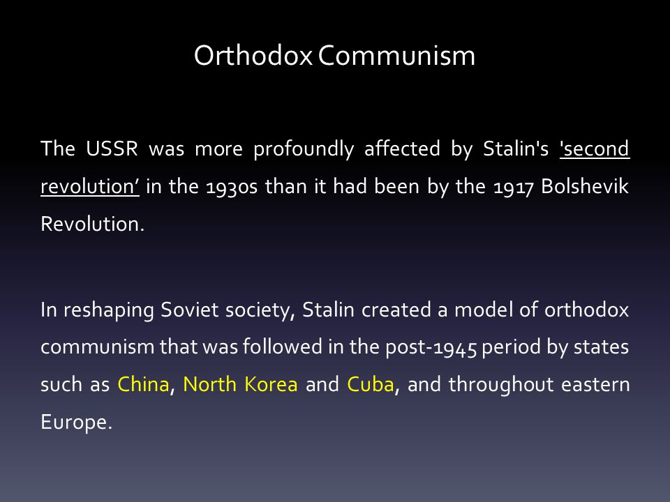 Orthodox Communism The USSR was more profoundly affected by Stalin s second revolution' in the 1930s than it had been by the 1917 Bolshevik Revolution.