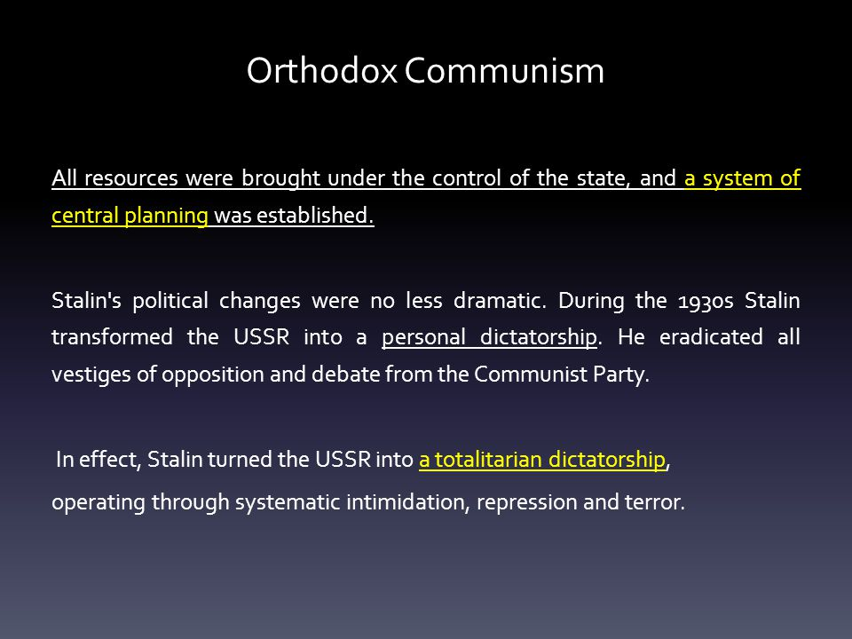 Orthodox Communism All resources were brought under the control of the state, and a system of central planning was established.