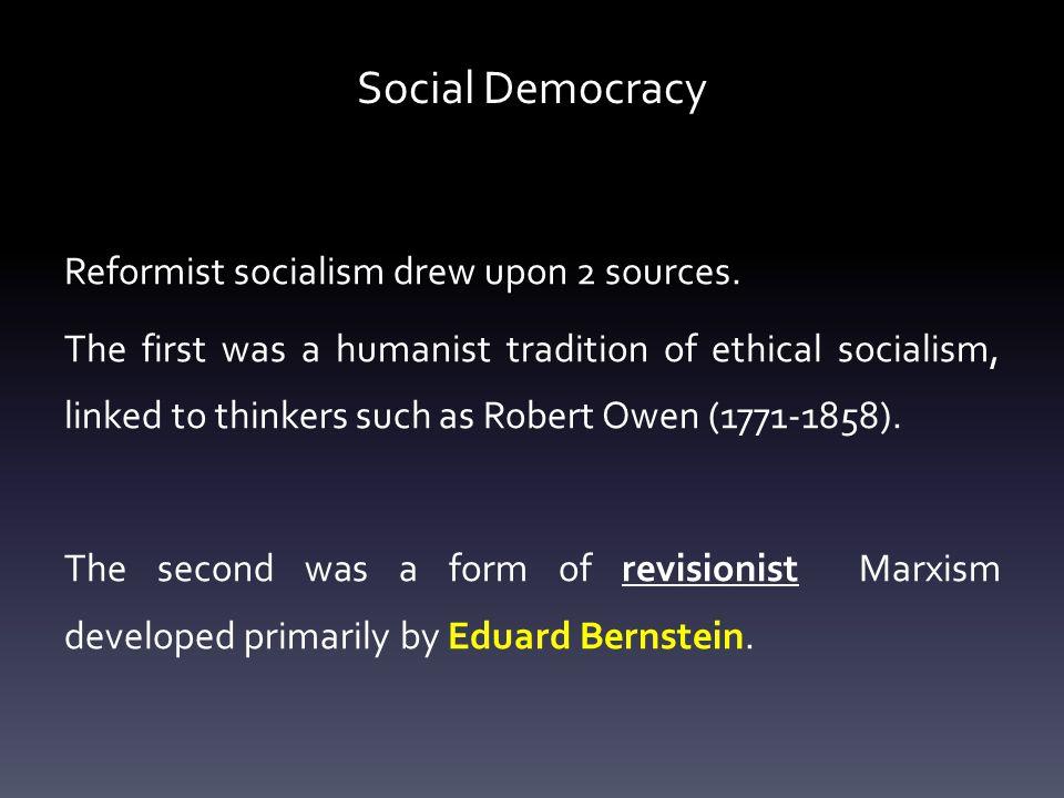 Social Democracy Reformist socialism drew upon 2 sources.