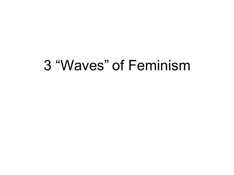 "3 ""Waves"" of Feminism"