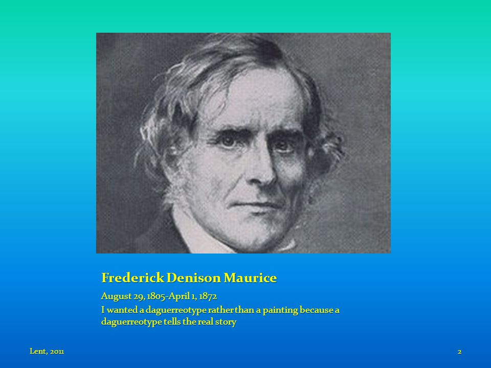 Frederick Denison Maurice August 29, 1805-April 1, 1872 I wanted a daguerreotype rather than a painting because a daguerreotype tells the real story L