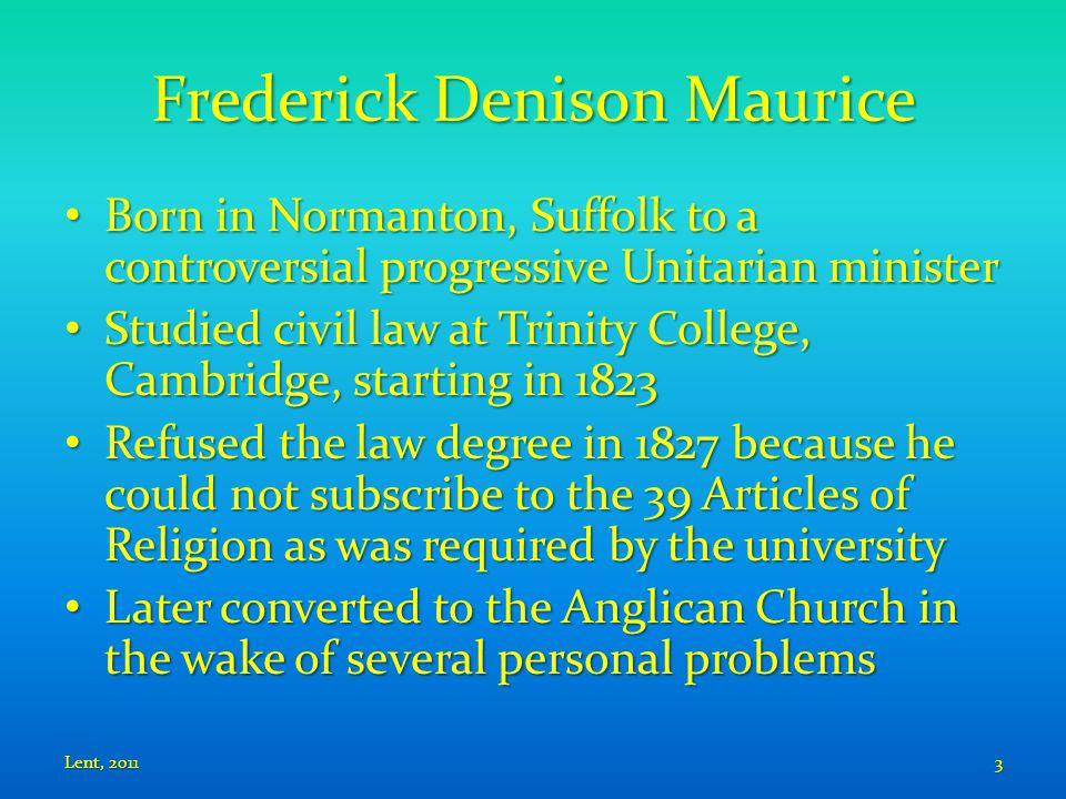 Frederick Denison Maurice Born in Normanton, Suffolk to a controversial progressive Unitarian minister Born in Normanton, Suffolk to a controversial p