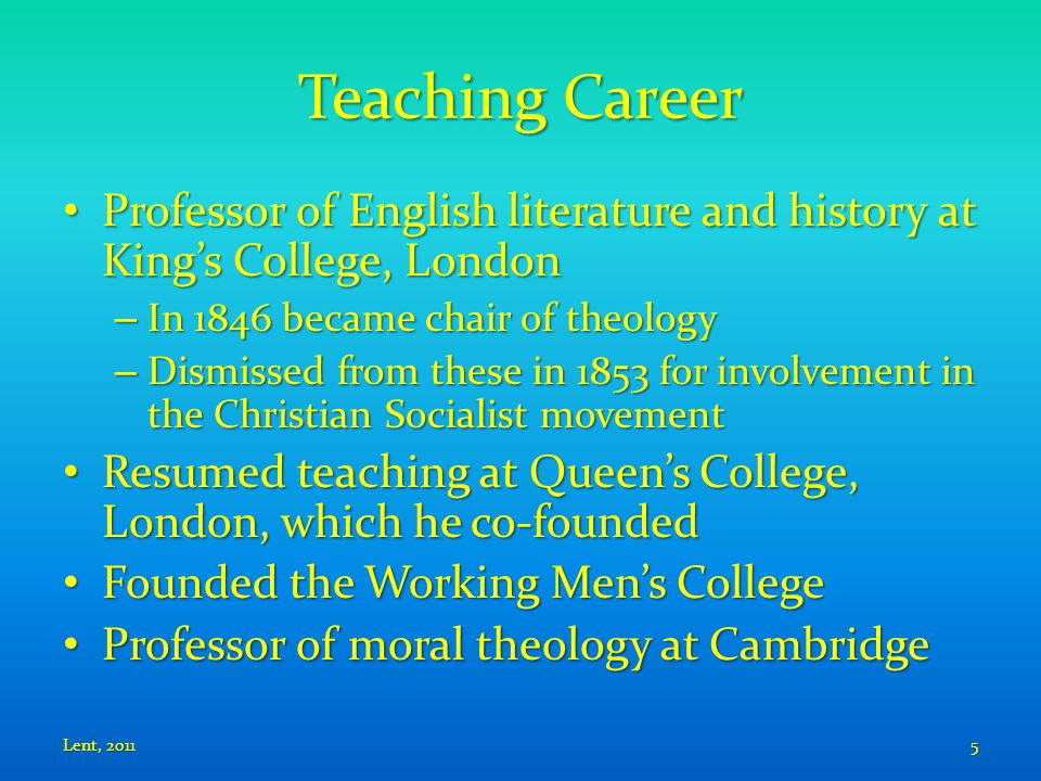 Teaching Career Professor of English literature and history at King's College, London Professor of English literature and history at King's College, L