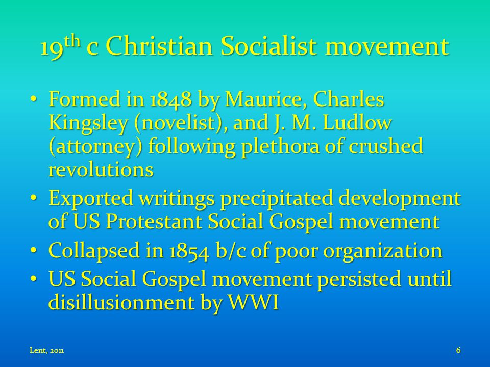 19 th c Christian Socialist movement Formed in 1848 by Maurice, Charles Kingsley (novelist), and J.
