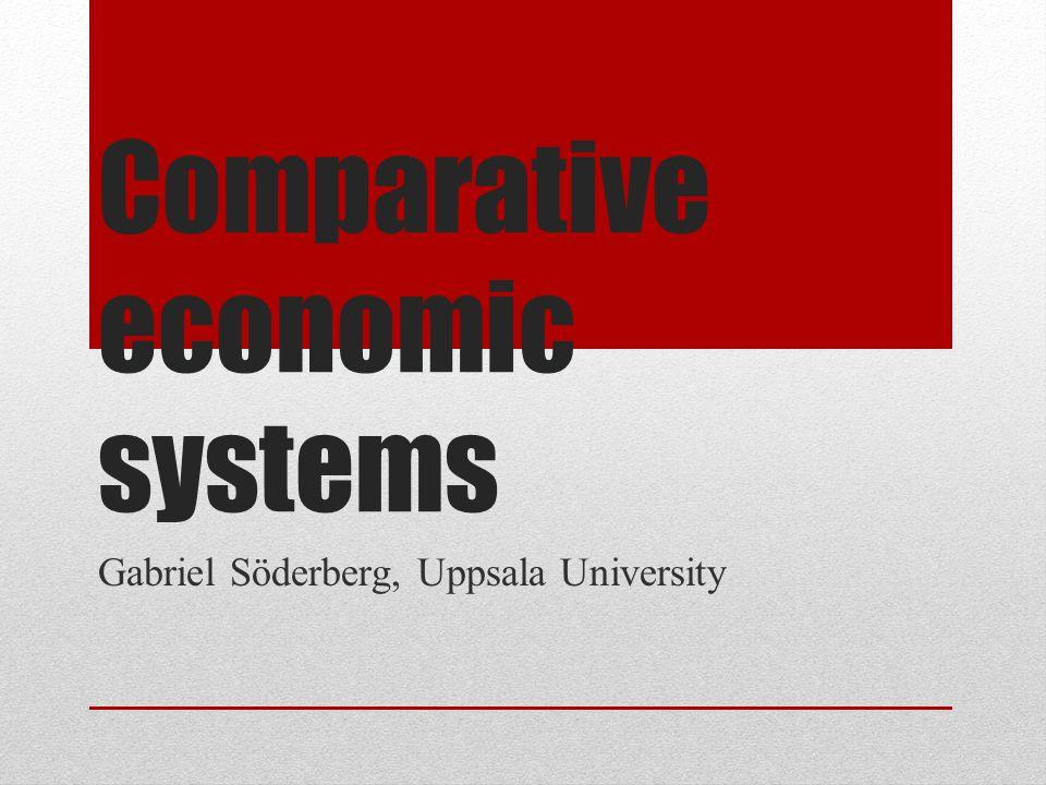 Comparative economic systems Gabriel Söderberg, Uppsala University