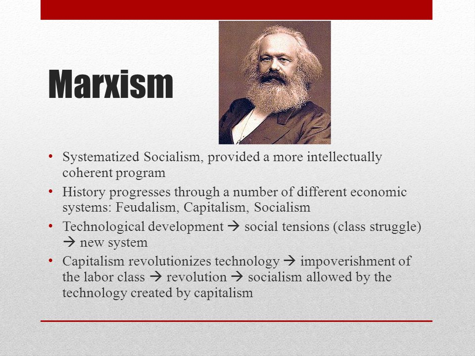 Marxism Systematized Socialism, provided a more intellectually coherent program History progresses through a number of different economic systems: Feu