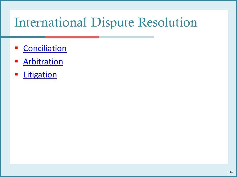 7-16 International Dispute Resolution  Conciliation Conciliation  Arbitration Arbitration  Litigation Litigation