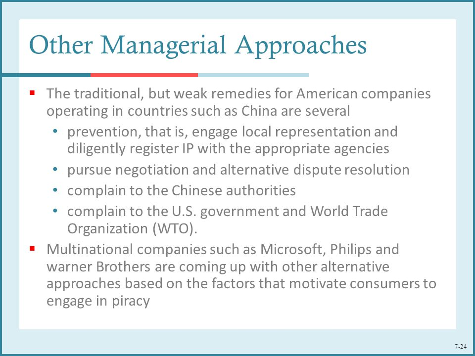 7-24 Other Managerial Approaches  The traditional, but weak remedies for American companies operating in countries such as China are several preventi