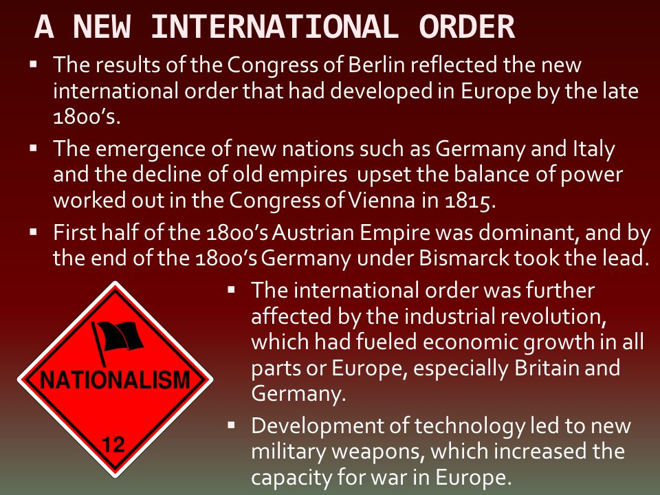 A NEW INTERNATIONAL ORDER  The results of the Congress of Berlin reflected the new international order that had developed in Europe by the late 1800'