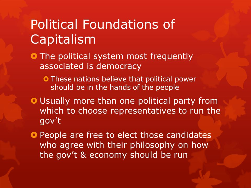 Political Foundations of Capitalism  The US and Japan are 2 examples of countries that are classified as capitalist and have a democratic form of government