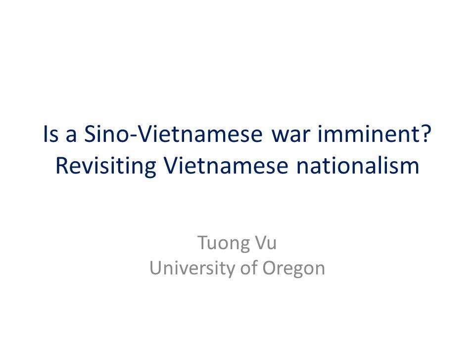 Is a Sino-Vietnamese war imminent Revisiting Vietnamese nationalism Tuong Vu University of Oregon