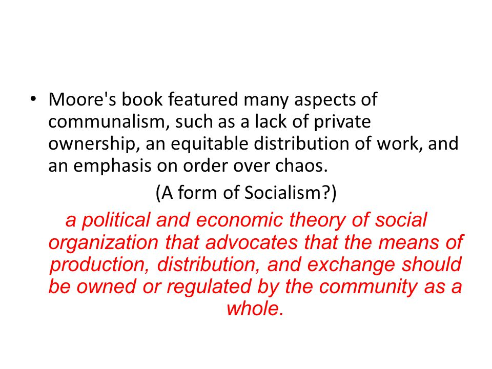 Moore's book featured many aspects of communalism, such as a lack of private ownership, an equitable distribution of work, and an emphasis on order ov