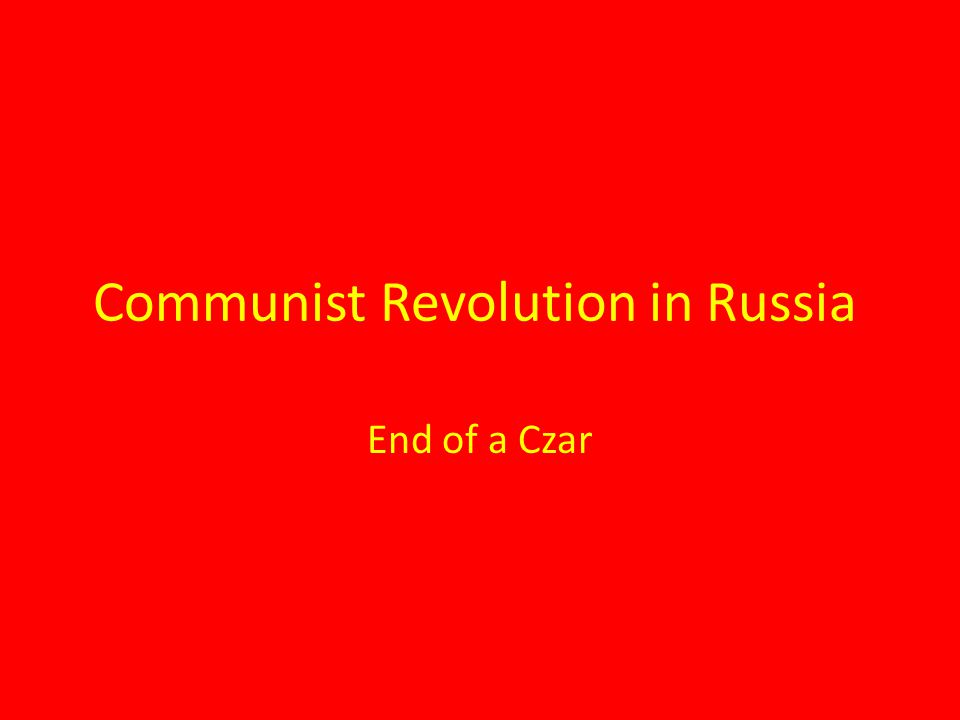 Communist Revolution in Russia End of a Czar