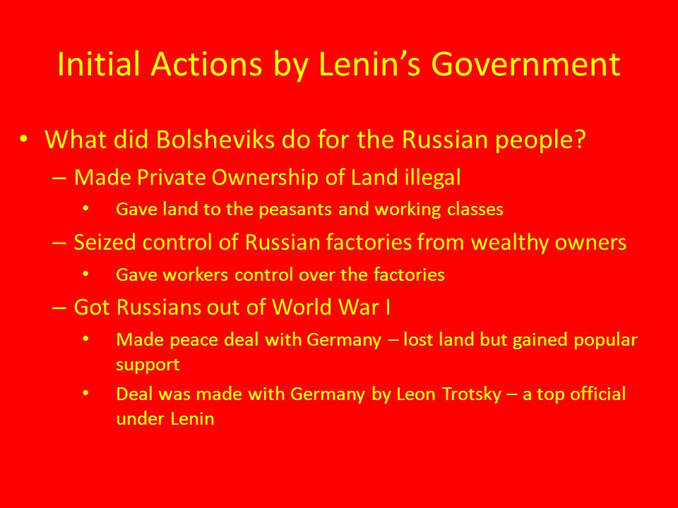 Initial Actions by Lenin's Government What did Bolsheviks do for the Russian people? – Made Private Ownership of Land illegal Gave land to the peasant