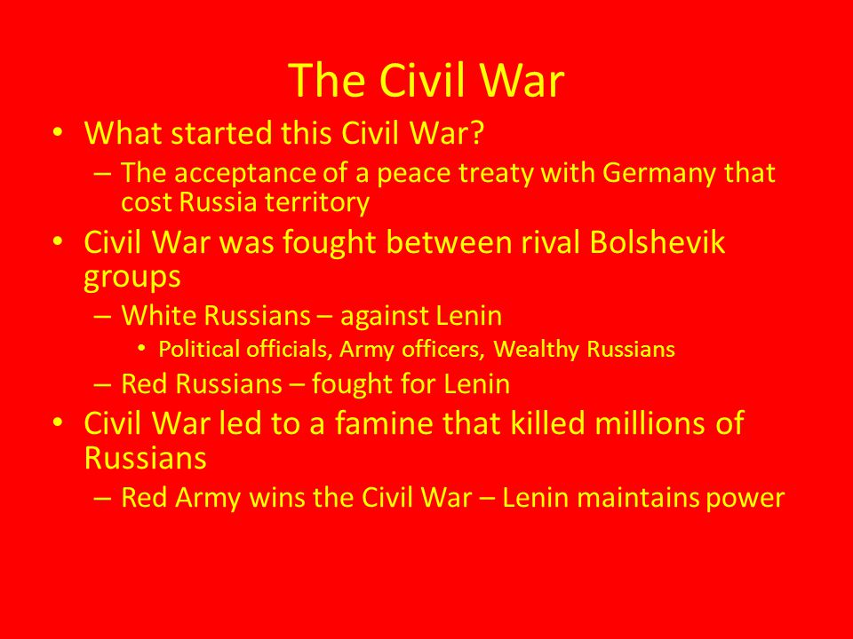 The Civil War What started this Civil War? – The acceptance of a peace treaty with Germany that cost Russia territory Civil War was fought between riv