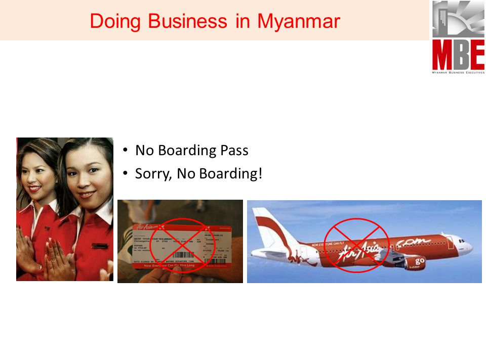 No Boarding Pass Sorry, No Boarding! Doing Business in Myanmar