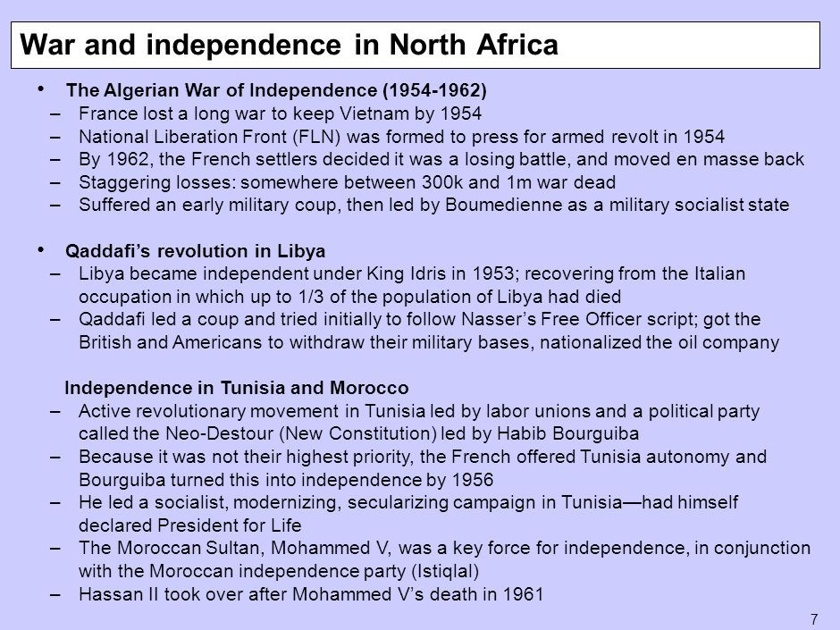 7 The Algerian War of Independence (1954-1962) –France lost a long war to keep Vietnam by 1954 –National Liberation Front (FLN) was formed to press fo