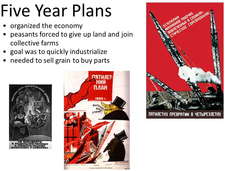 Five Year Plans organized the economy peasants forced to give up land and join collective farms goal was to quickly industrialize needed to sell grain