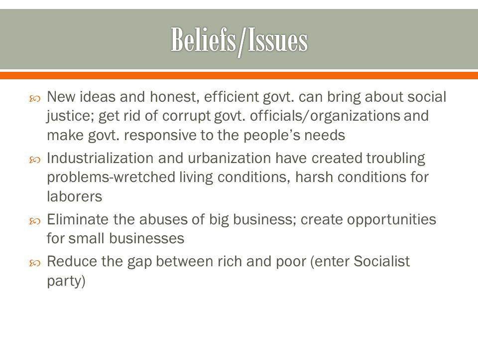  New ideas and honest, efficient govt.can bring about social justice; get rid of corrupt govt.