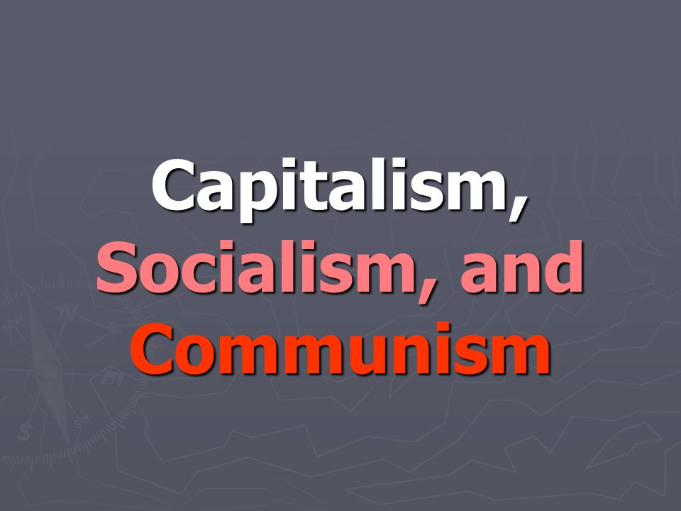 Capitalism It is not from the benevolence of the butcher, the brewer, or the baker that we expect our dinner, but from their regard to their own interest. - Smith