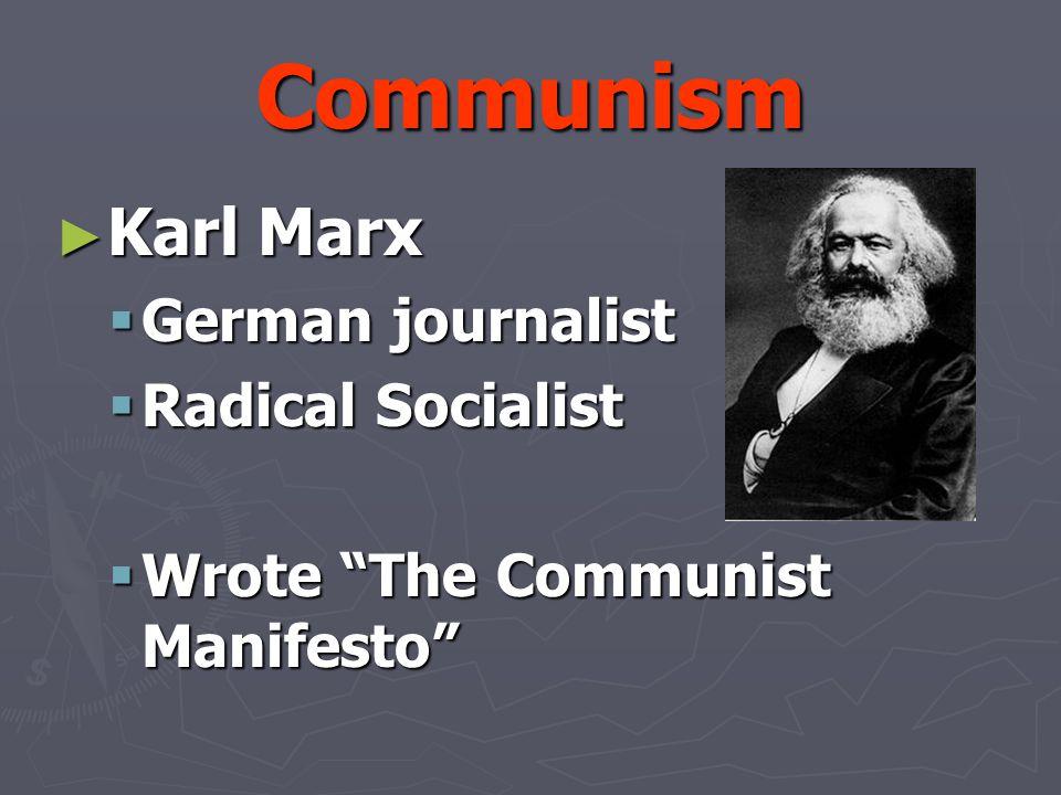 """Communism ► Karl Marx  German journalist  Radical Socialist  Wrote """"The Communist Manifesto"""""""