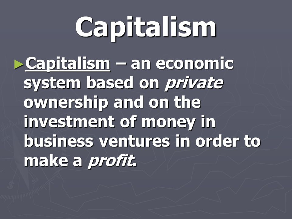 Socialism ► Socialism – an economic system in which the factors of production are owned by the public and operate for the welfare of all.