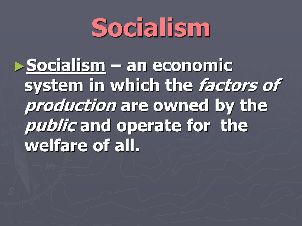 Communism ► Communism – an economic system in which all means of production are owned by the people, private property does not exist, and all goods and services are shared equally.