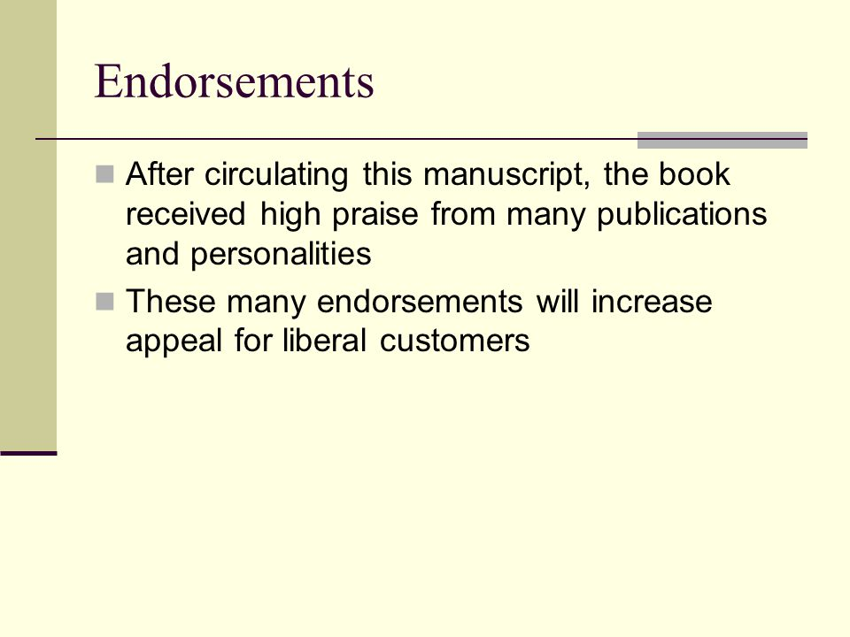 Endorsements After circulating this manuscript, the book received high praise from many publications and personalities These many endorsements will increase appeal for liberal customers