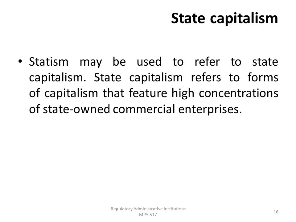 State capitalism Statism may be used to refer to state capitalism.