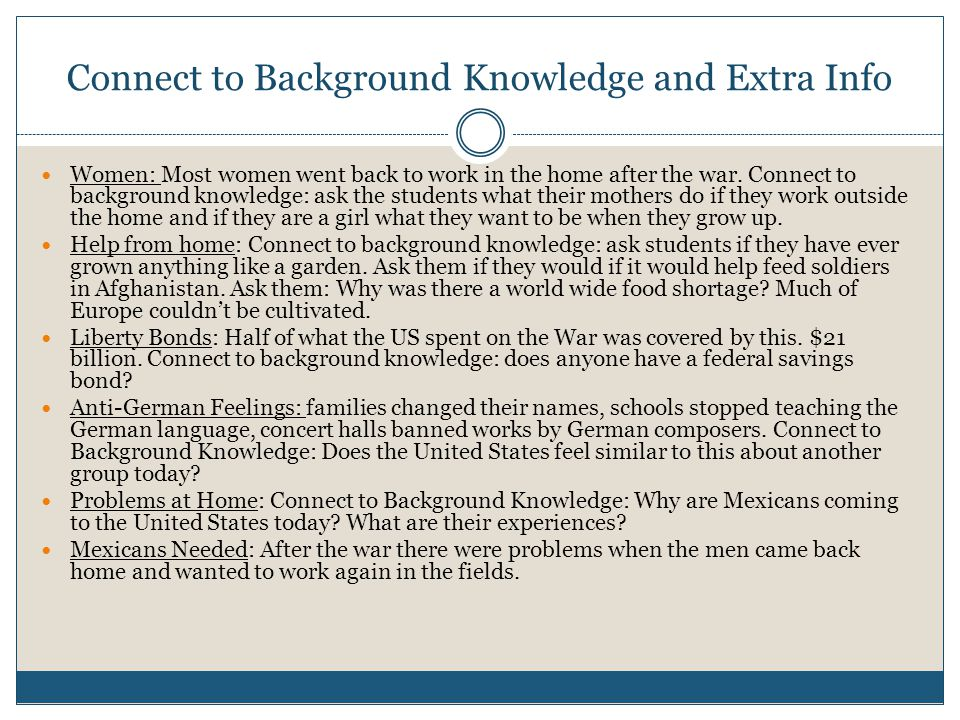 Connect to Background Knowledge and Extra Info Women: Most women went back to work in the home after the war.