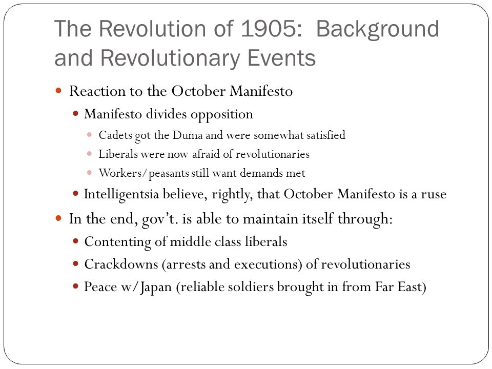 The Revolution of 1905: Background and Revolutionary Events Reaction to the October Manifesto Manifesto divides opposition Cadets got the Duma and wer