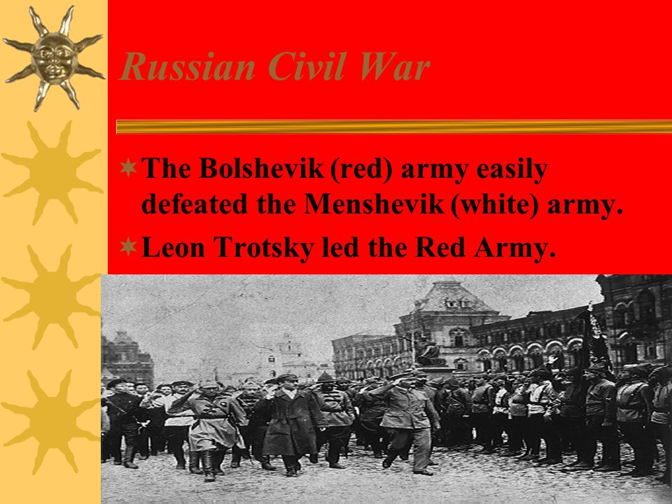Russian Civil War  The Bolshevik (red) army easily defeated the Menshevik (white) army.