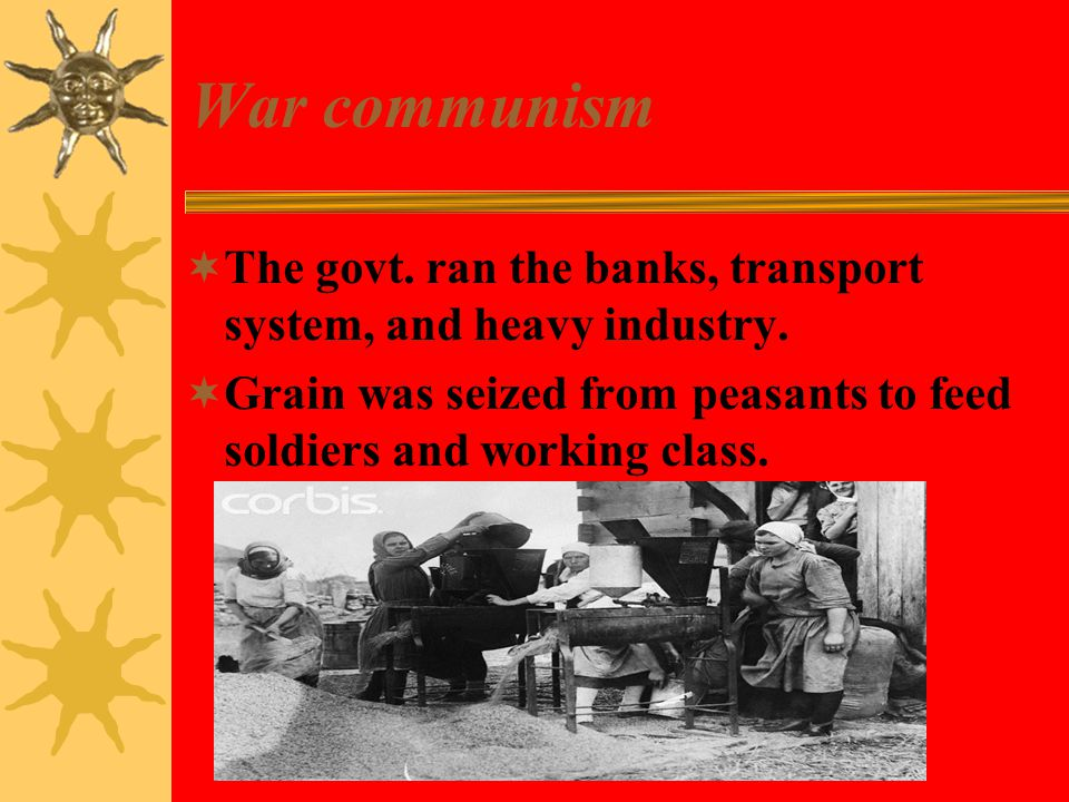 War communism  The govt. ran the banks, transport system, and heavy industry.