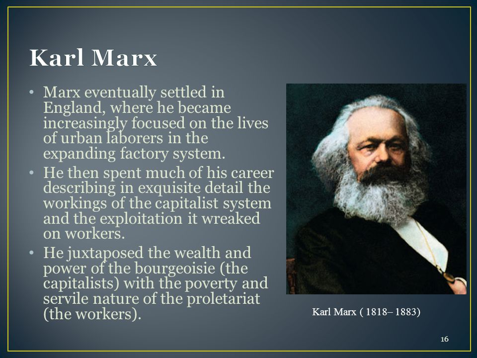 Marx eventually settled in England, where he became increasingly focused on the lives of urban laborers in the expanding factory system. He then spent