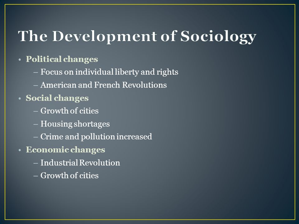 Political changes –Focus on individual liberty and rights –American and French Revolutions Social changes –Growth of cities –Housing shortages –Crime