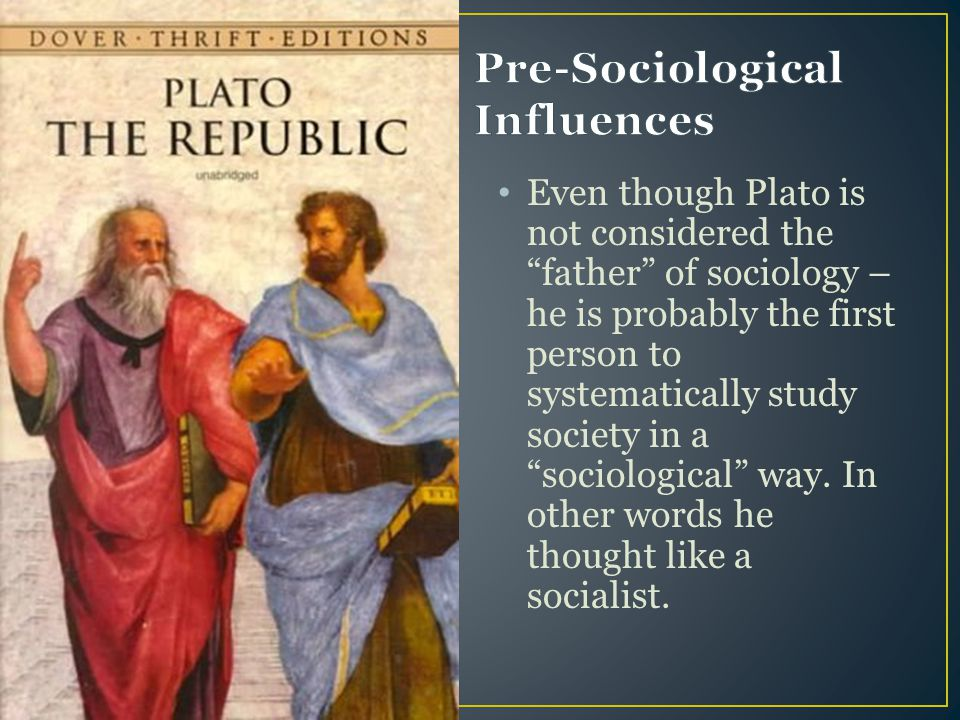 """Even though Plato is not considered the """"father"""" of sociology – he is probably the first person to systematically study society in a """"sociological"""" wa"""