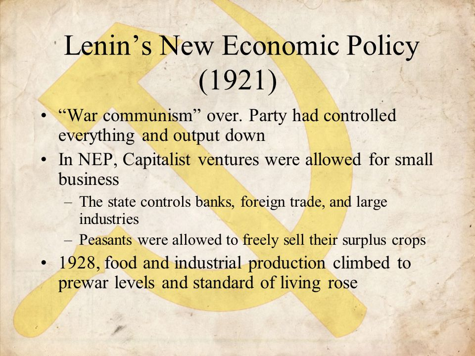 """Lenin's New Economic Policy (1921) """"War communism"""" over. Party had controlled everything and output down In NEP, Capitalist ventures were allowed for"""