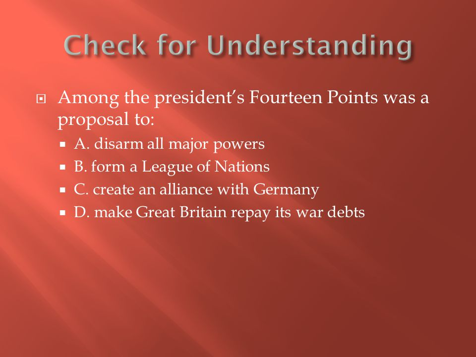  Among the president's Fourteen Points was a proposal to:  A.