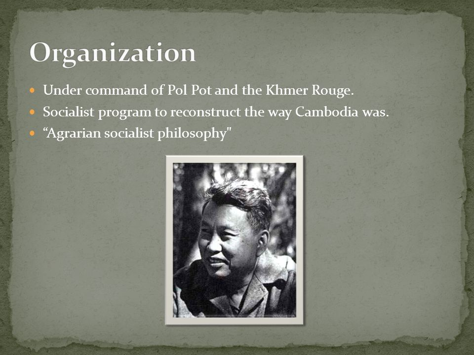 """Under command of Pol Pot and the Khmer Rouge. Socialist program to reconstruct the way Cambodia was. """"Agrarian socialist philosophy"""