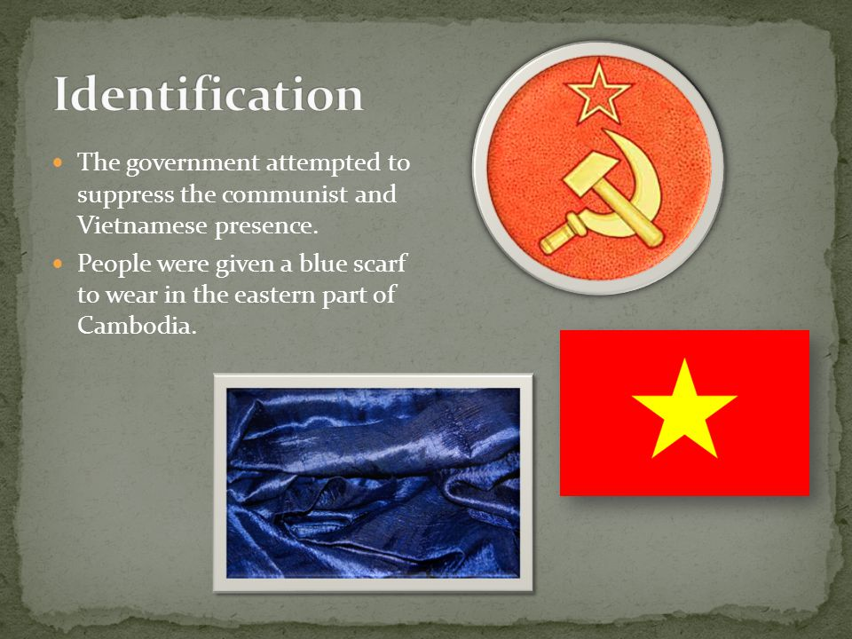 The government attempted to suppress the communist and Vietnamese presence. People were given a blue scarf to wear in the eastern part of Cambodia.