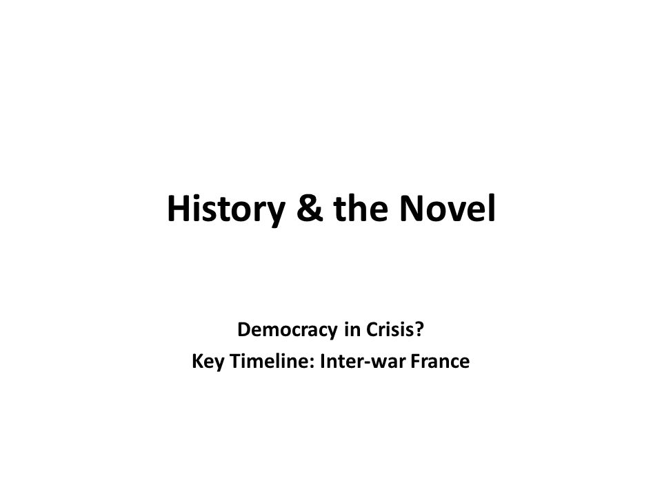 History & the Novel Democracy in Crisis? Key Timeline: Inter-war France
