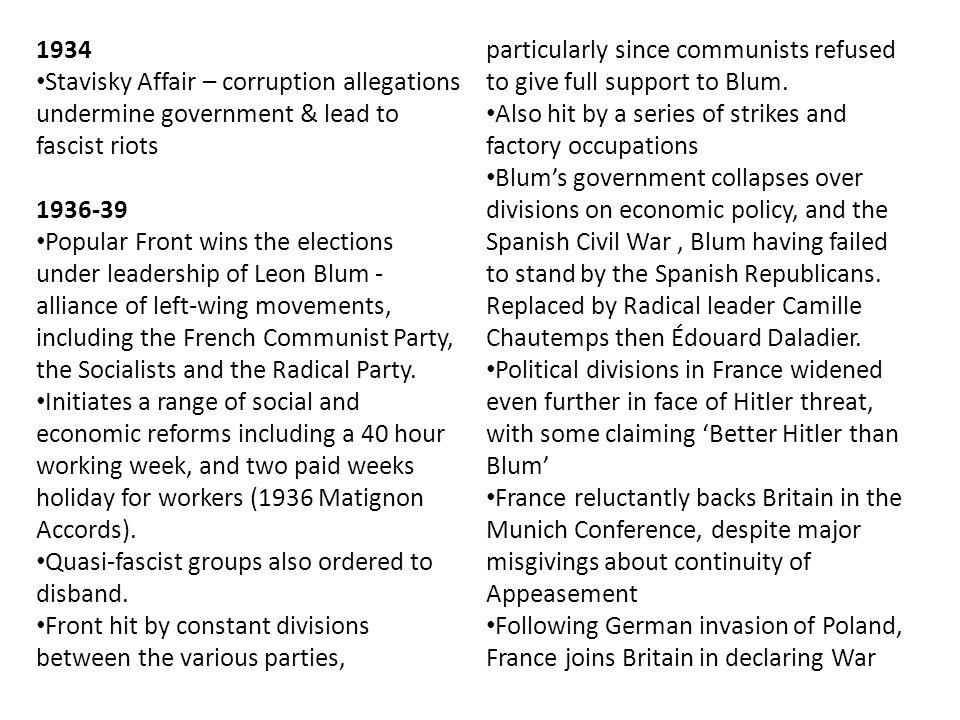 1934 Stavisky Affair – corruption allegations undermine government & lead to fascist riots 1936-39 Popular Front wins the elections under leadership o