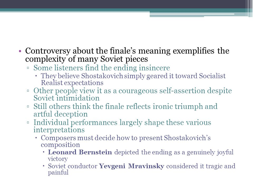 Controversy about the finale's meaning exemplifies the complexity of many Soviet pieces ▫Some listeners find the ending insincere  They believe Shost