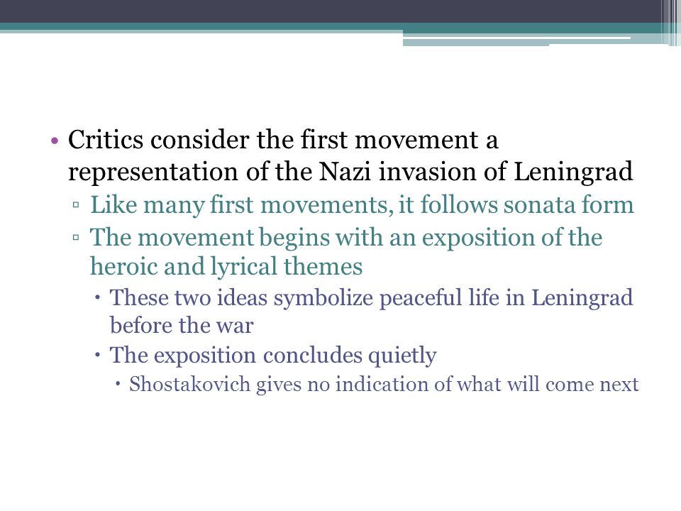 Critics consider the first movement a representation of the Nazi invasion of Leningrad ▫Like many first movements, it follows sonata form ▫The movemen