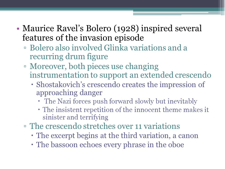 Maurice Ravel's Bolero (1928) inspired several features of the invasion episode ▫Bolero also involved Glinka variations and a recurring drum figure ▫M